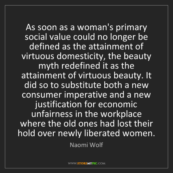 Naomi Wolf: As soon as a woman's primary social value could no longer...