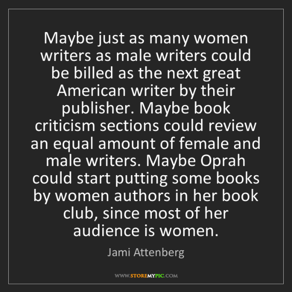 Jami Attenberg: Maybe just as many women writers as male writers could...