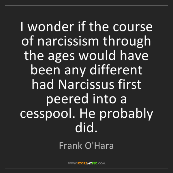 Frank O'Hara: I wonder if the course of narcissism through the ages...
