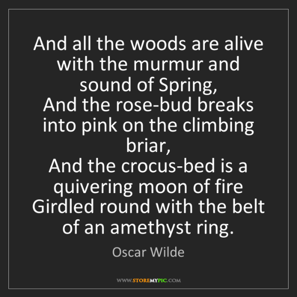 Oscar Wilde: And all the woods are alive with the murmur and sound...