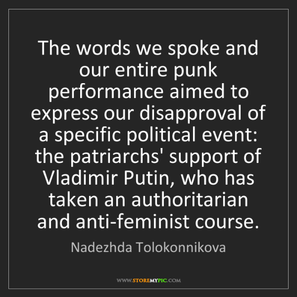 Nadezhda Tolokonnikova: The words we spoke and our entire punk performance aimed...