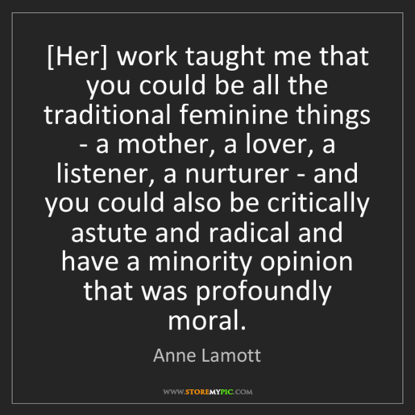 Anne Lamott: [Her] work taught me that you could be all the traditional...