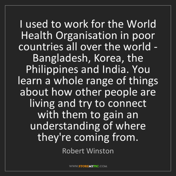 Robert Winston: I used to work for the World Health Organisation in poor...