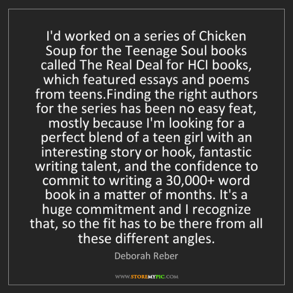 Deborah Reber: I'd worked on a series of Chicken Soup for the Teenage...