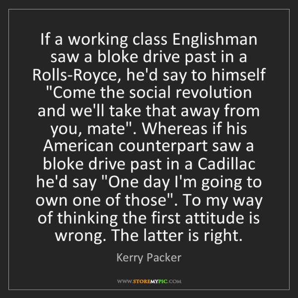 Kerry Packer: If a working class Englishman saw a bloke drive past...