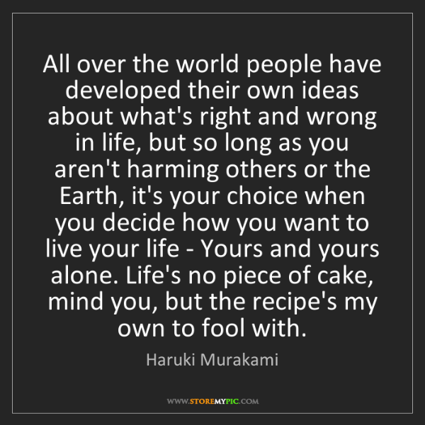 Haruki Murakami: All over the world people have developed their own ideas...