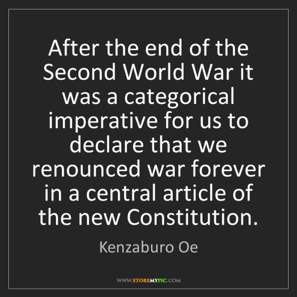 Kenzaburo Oe: After the end of the Second World War it was a categorical...