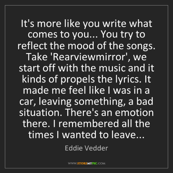 Eddie Vedder: It's more like you write what comes to you... You try...