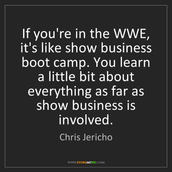 Chris Jericho: If you're in the WWE, it's like show business boot camp....