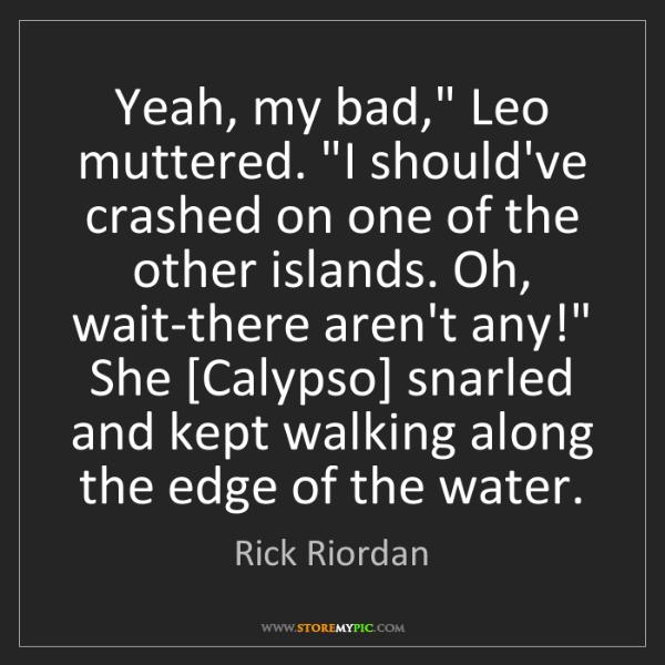 "Rick Riordan: Yeah, my bad,"" Leo muttered. ""I should've crashed on..."