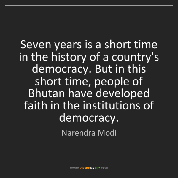 Narendra Modi: Seven years is a short time in the history of a country's...