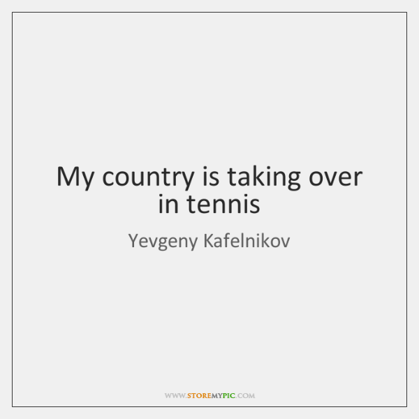 My country is taking over in tennis