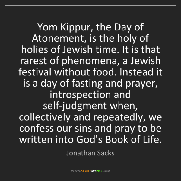 Jonathan Sacks: Yom Kippur, the Day of Atonement, is the holy of holies...