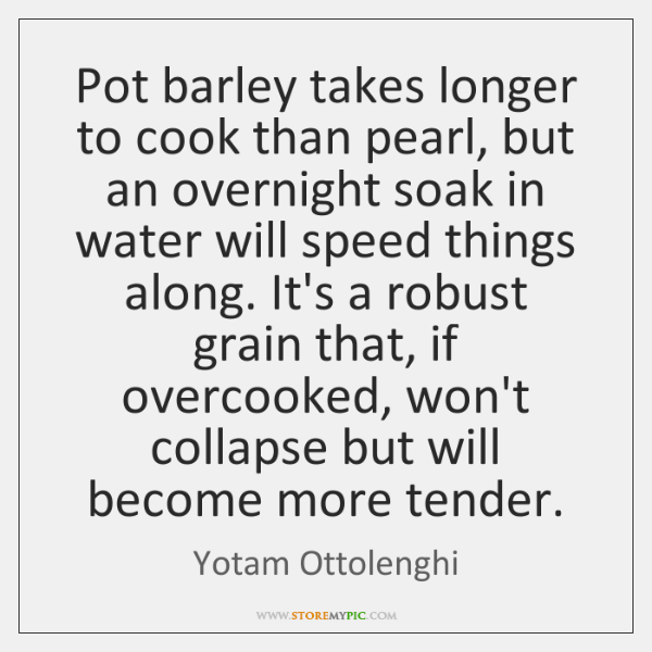 Pot barley takes longer to cook than pearl, but an overnight soak ...