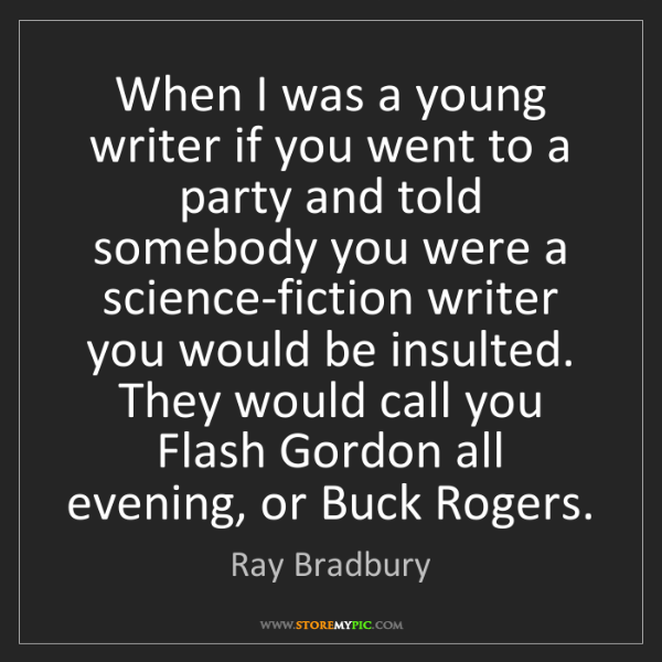 Ray Bradbury: When I was a young writer if you went to a party and...