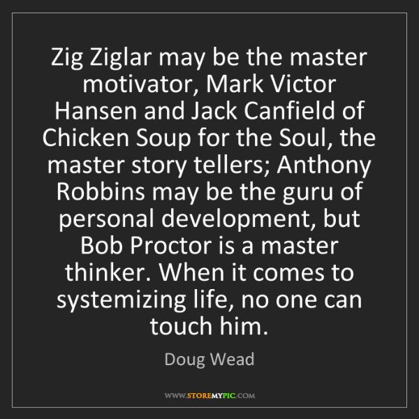 Doug Wead: Zig Ziglar may be the master motivator, Mark Victor Hansen...