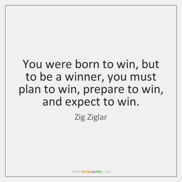 You were born to win, but to be a winner, you must ...