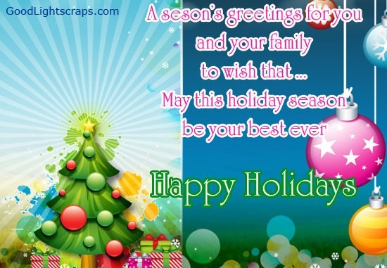 A seasons greetings for you and your family to wish that may this holiday season be your best ever
