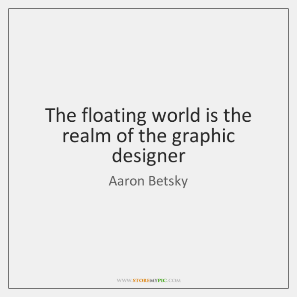 The floating world is the realm of the graphic designer