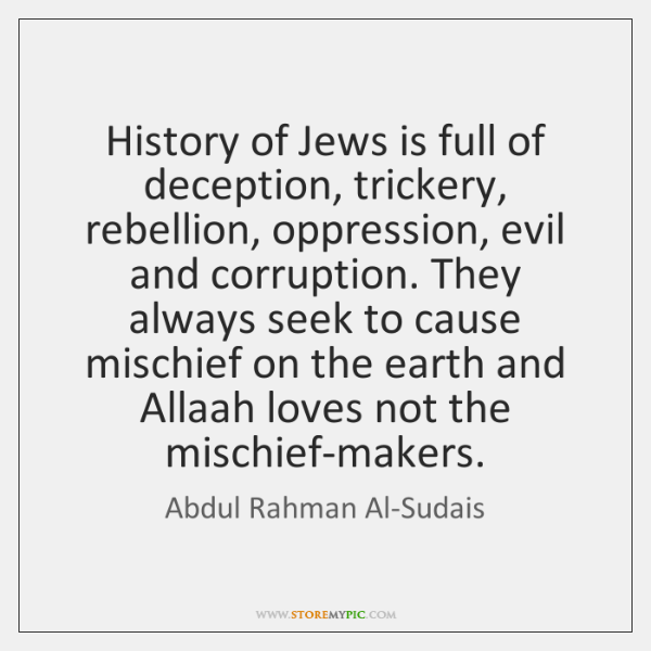 History of Jews is full of deception, trickery, rebellion, oppression, evil and ...