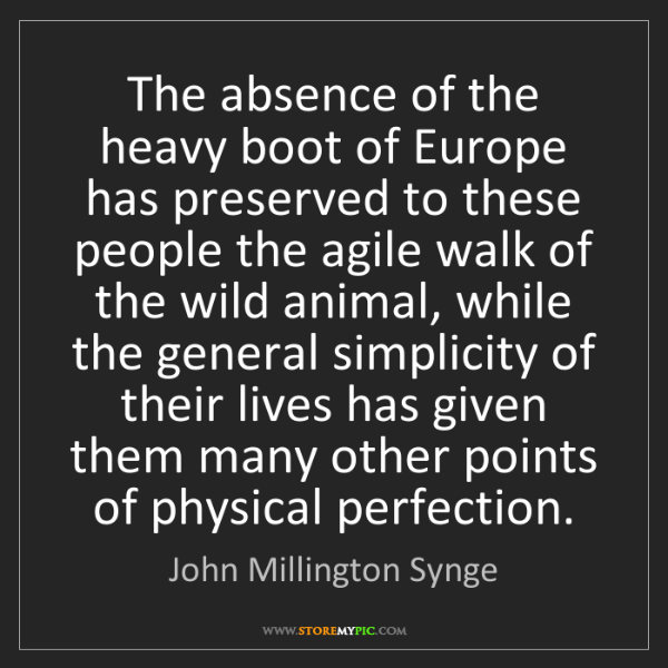 John Millington Synge: The absence of the heavy boot of Europe has preserved...