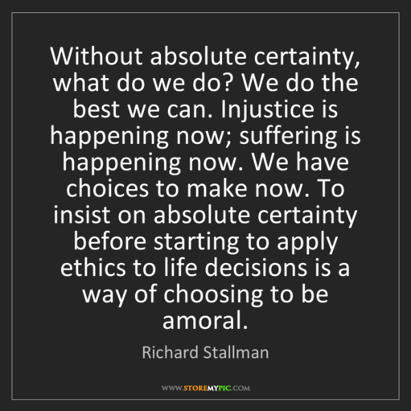 Richard Stallman: Without absolute certainty, what do we do? We do the...