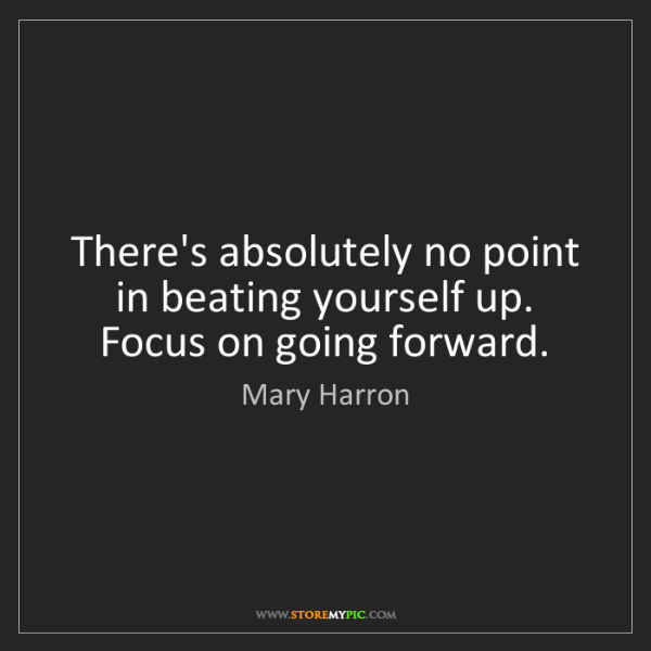 Mary Harron: There's absolutely no point in beating yourself up. Focus...