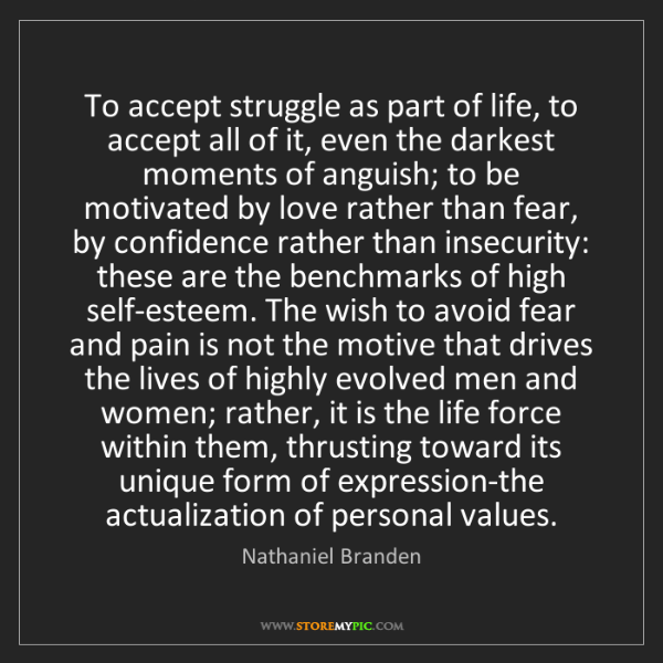 Nathaniel Branden: To accept struggle as part of life, to accept all of...