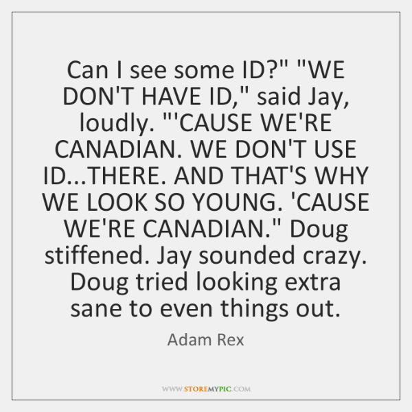 """Can I see some ID?"""" """"WE DON'T HAVE ID,"""" said Jay, loudly. """"..."""