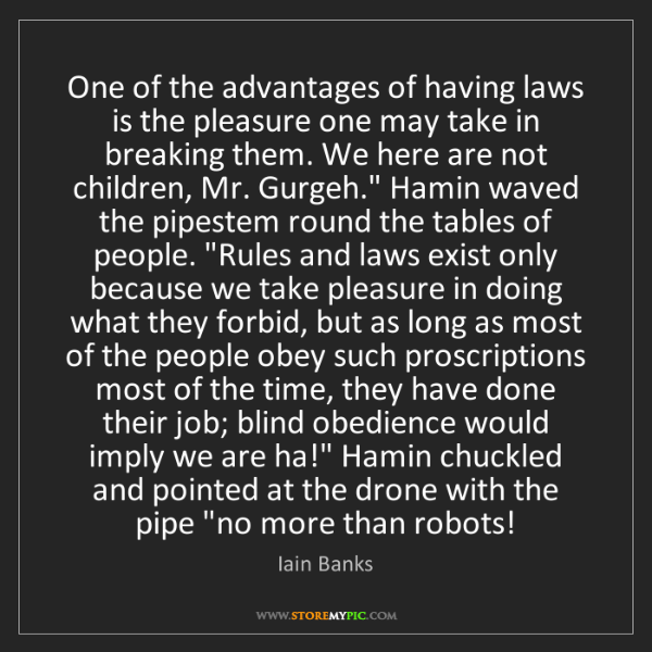 Iain Banks: One of the advantages of having laws is the pleasure...