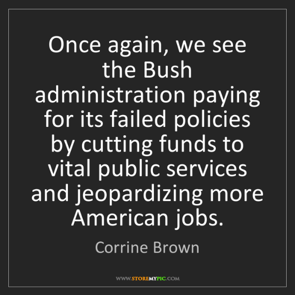 Corrine Brown: Once again, we see the Bush administration paying for...