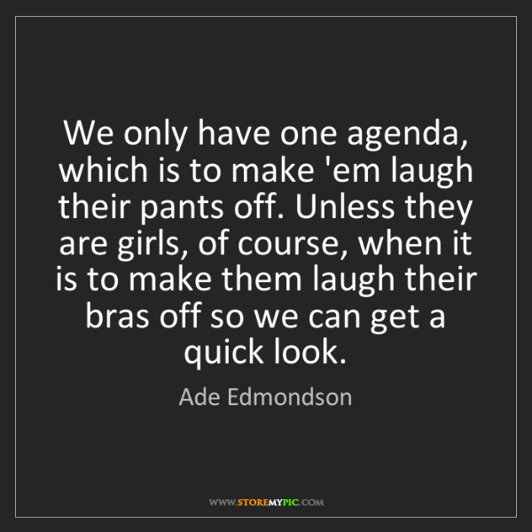 Ade Edmondson: We only have one agenda, which is to make 'em laugh their...