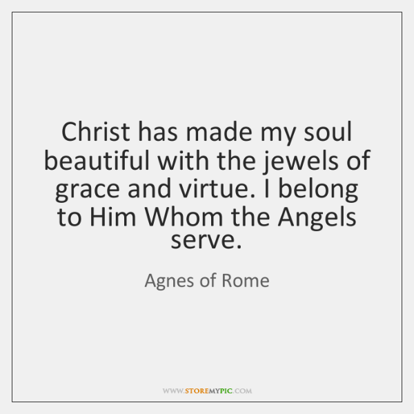 Christ has made my soul beautiful with the jewels of grace and ...