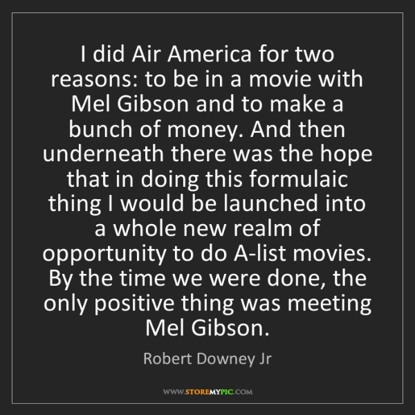 Robert Downey Jr: I did Air America for two reasons: to be in a movie with...