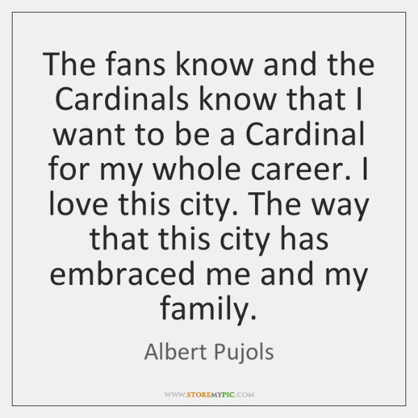 The fans know and the Cardinals know that I want to be ...