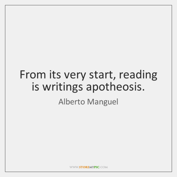 From its very start, reading is writings apotheosis.