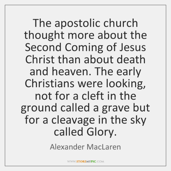 The apostolic church thought more about the Second Coming of Jesus Christ ...