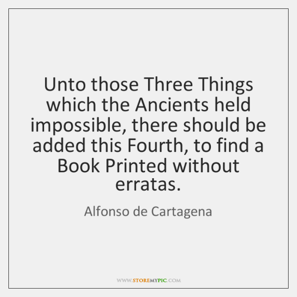 Unto those Three Things which the Ancients held impossible, there should be ...