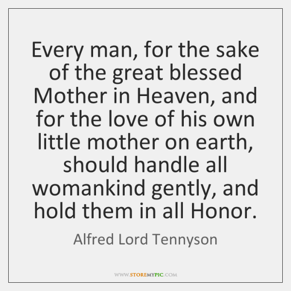 Every man, for the sake of the great blessed Mother in Heaven, ...