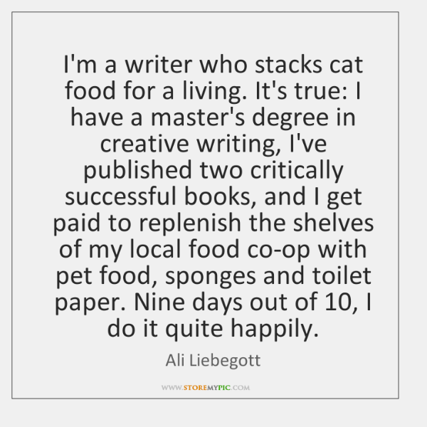 I'm a writer who stacks cat food for a living. It's true: ...