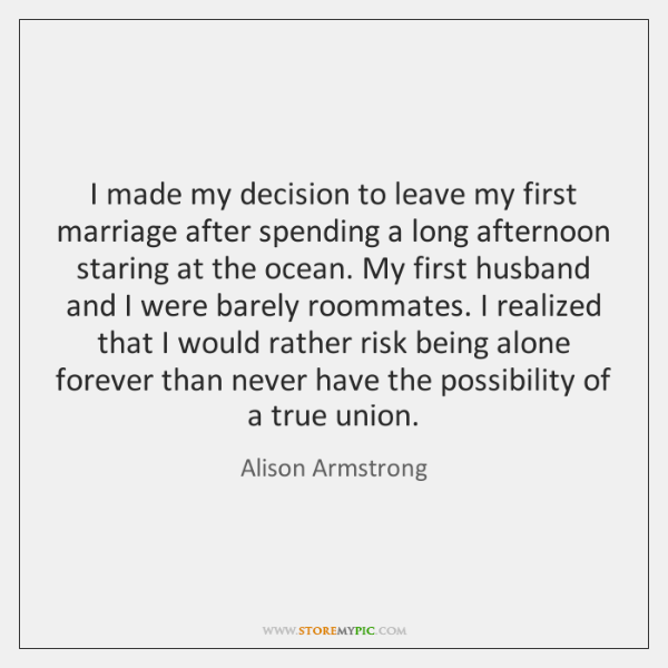 I Made My Decision To Leave My First Marriage After Spending A