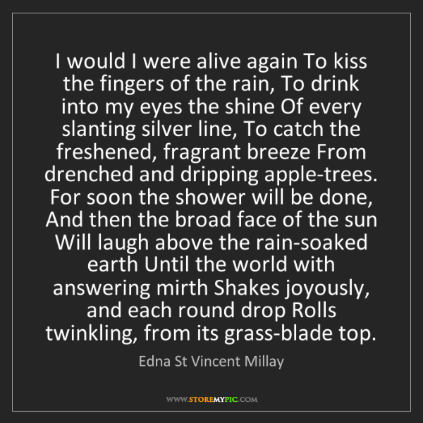 Edna St Vincent Millay: I would I were alive again To kiss the fingers of the...