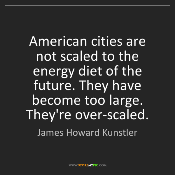 James Howard Kunstler: American cities are not scaled to the energy diet of...