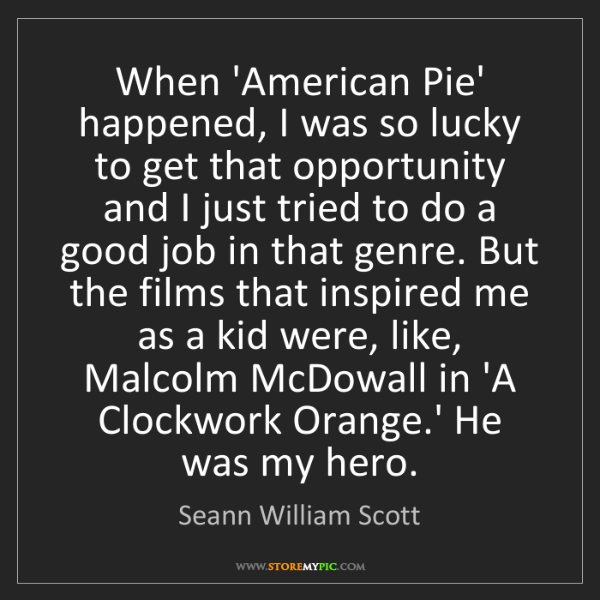 Seann William Scott: When 'American Pie' happened, I was so lucky to get that...