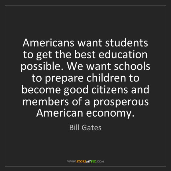 Bill Gates: Americans want students to get the best education possible....