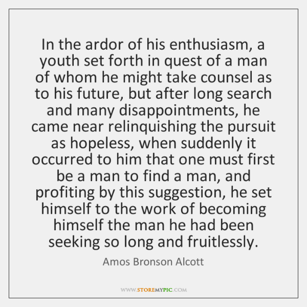 In the ardor of his enthusiasm, a youth set forth in quest ...