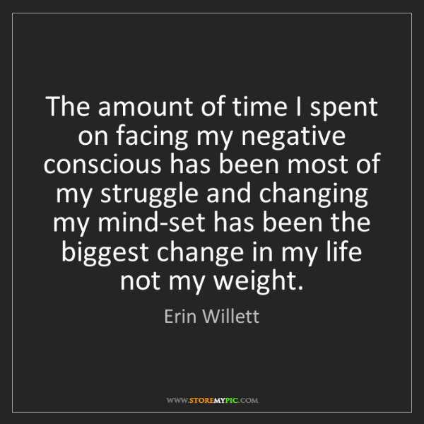Erin Willett: The amount of time I spent on facing my negative conscious...