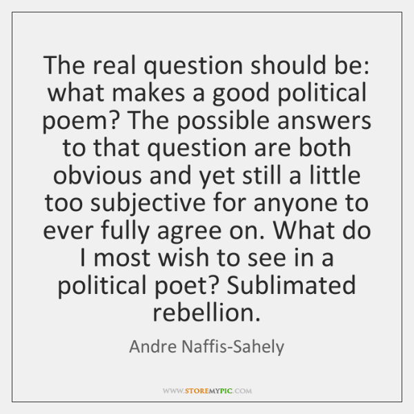 The real question should be: what makes a good political poem? The ...