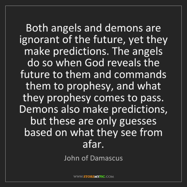 John of Damascus: Both angels and demons are ignorant of the future, yet...