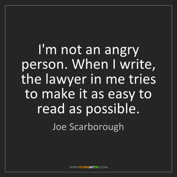 Joe Scarborough: I'm not an angry person. When I write, the lawyer in...